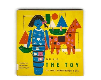 Vintage Hardback Copy of The Toy - It's Value, Construction & Use by Karl Hils - 1950s Mid Century Child Book - Colorful Vintage Kids Book