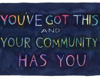 You've Got This and Your Community Has You print
