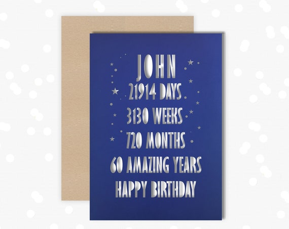 60 th Papercut Personalised Birthday Card Days, weeks, months design with the name your choice Card for him, card for Dad 60th