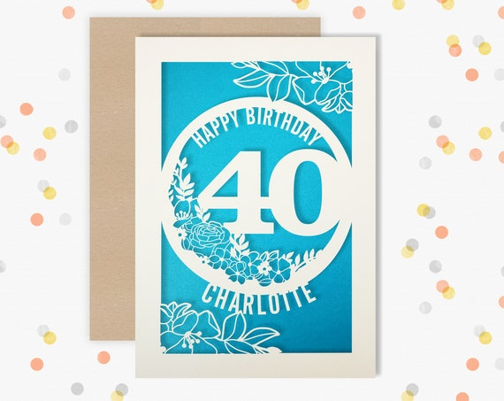Personalised 40 th Papercut Birthday Card Floral design with the name and age of your choice Any Age, for 16, 18, 21, 30, 50, 60, 70, 75, 80