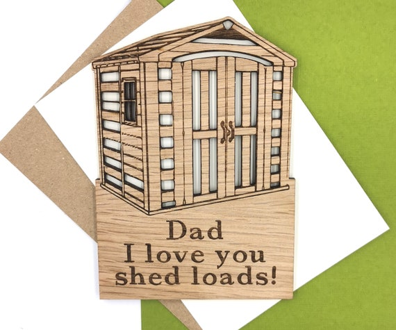 Personalised Birthday or Father's Day Love you shed loads! wooden card For Daddy, Dad, Pops, Papa!