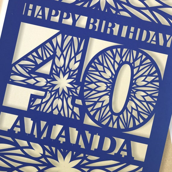 Personalised 40th Papercut Birthday Card with the name of your choice. Or add any Age, 18, 21, 30, 40, 50, 60, 70, 75, 80
