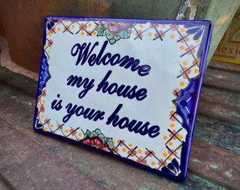 Welcome My House is Your House Tile from Mexico, Ceramic Plaque, Rustic Mexican Talavera Pottery