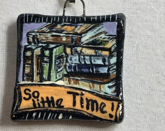 So Little Time! (So Many Books) Pendant