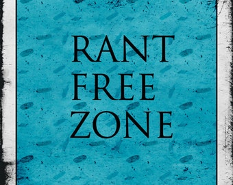 Typography Print - Rant Free Zone - stop complaining, no whining, look on the bright side