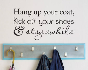 Coat Rack Decor - Hang up your coat Kick off your shoes & stay awhile Decal - Entryway Decor - Foyer Wall Decal