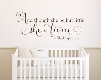 She is fierce Wall Decal - Baby Girl Nursery Decor - And though she be but little she is fierce - Shakespeare quote Wall Art