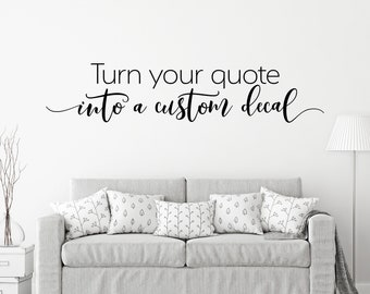 Custom Quote Decal - Create your own Custom Decal - Design your own Wall Quote
