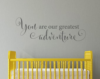 You are our greatest adventure Decal - Nursery Wall Decal - Children Wall Art