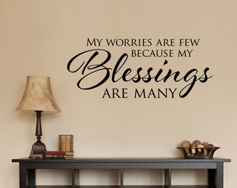 My worries are few because my Blessings are many Decal - Christian Decor - Blessing Wall Art