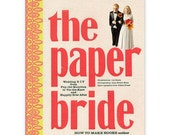 The Paper Bride: Wedding DIY from Pop-the-Question to Happily-Ever-After!