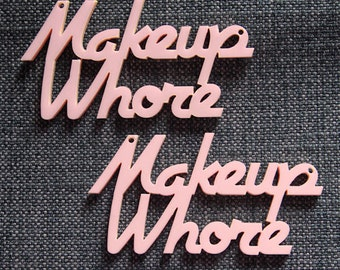 2 x Laser cut acrylic Makeup Whore pendants