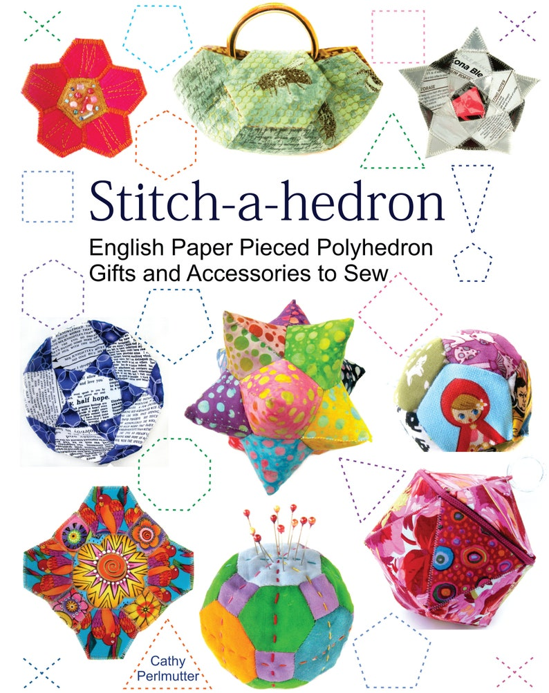 Stitch-a-hedron: English Paper Pieced Polyhedron Gifts and Accessories to  Sew, PDF Edition Pattern Book