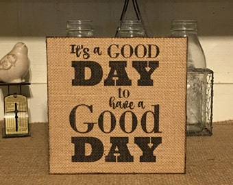 Primitive Decor,It's A Good Day To Have A Good Day,Burlap,Insprirational Quote,Printed Art,Wood Sign, Wall Art, Primitive Sign, Rustic Decor