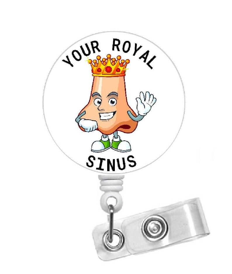 Nose Badge Holder Humorous Badge Clip Your Royal Sinus Badge Reel Gift Under 10 Otolaryngologist Badge -Funny ID ENT Badge Reel