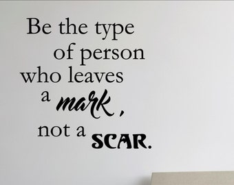 Be the type of person who leaves a mark, not a scar Vinyl wall words quotes and sayings #2041