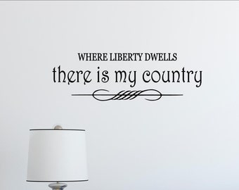 Where liberty dwells, there is my country - Patriotic - Vinyl Quote Me Wall Art Decals #1889