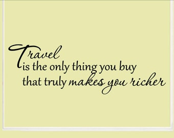 Travel is the only thing you buy that truly makes you richer Vinyl wall words quotes and sayings #1592