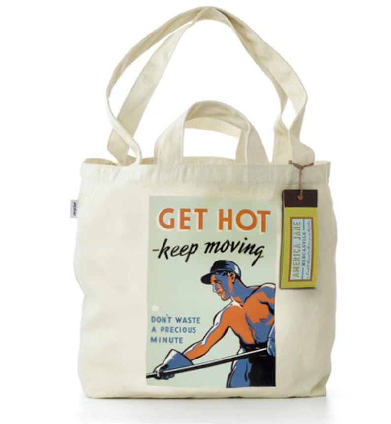 FREE SHIPPING 100/% Recycled Cotton Tote Bag with Dual Handles Get Hot Keep Moving Don/'t Waste a Precious Minute WW2 Poster Image