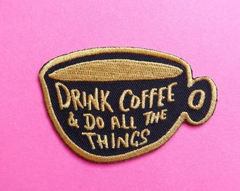 Drink Coffee and Do All The Things - Iron-On Embroidered Patch / Flair - Cookie Patch
