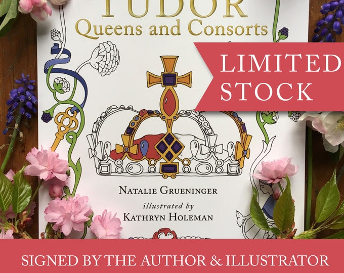 SIGNED COPY Colouring History: Tudor Queens and Consorts