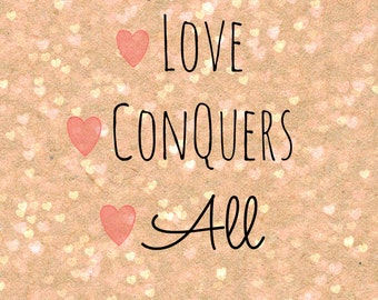 Love Conquers All Printable