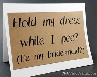 Bridesmaid Invite Card - Hold my dress while I pee? (Be my bridesmaid?)