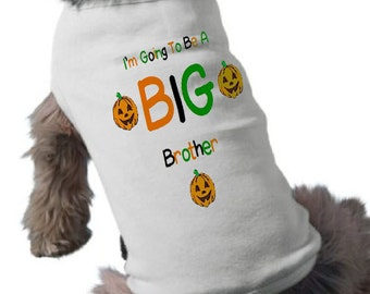 I'm Going To Be A Big Brother Dog Shirt - Dog T-Shirt - Halloween - Graphic Tee - Pregnancy Announcemnt Dog Shirt  - Halloween Dog Shirt