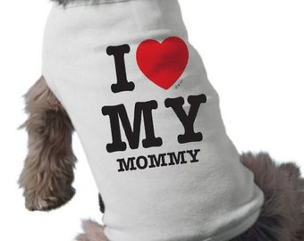 Dog Shirt - I Love My Mommy - Dog TShirt - Mother's Day Gift - Graphic Tee