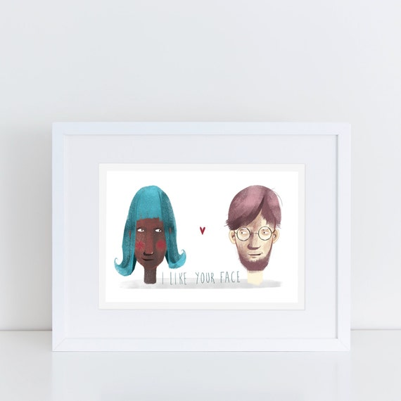 I Like Your Face - Signed print