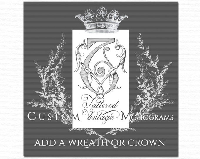 Add a WREATH Add a CROWN Add a Frame to any TatteredVintage MONOGRAM design