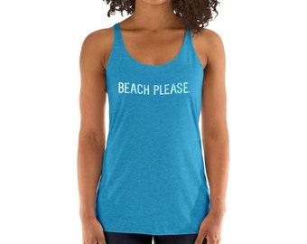 Women's Racerback Tank - Beach Please - Workout Tank - Beach Shirt - Summer Tank Top - Racerback Tank