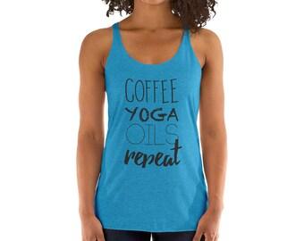 Women's Racerback Tank - Coffee, Yoga, Oils, Repeat - Workout Tank - Graphic Tank - Essential Oils