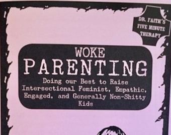 Woke Parenting: Doing our Best to Raise Intersectional Feminist, Empathetic, Engaged and Generally Non-Shitty Kids