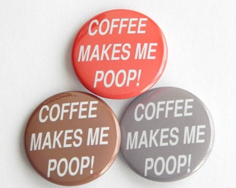 """Coffee Makes Me Poop 1.5"""" Toddler Mom Rude Humor Funny Fridge Magnet, College Backpack Sassy Button, Locker Decoration, Funny Small Gifts"""