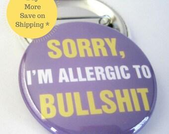 "Sorry 1.5"" I'm Allergic to Bullsh*t Pinback Button Badge, Backpack Pin, Pinback Button Gag Gift, Funny Fridge Magnet, Locker Decoration"