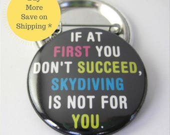 """If At First You Don't Succeed, 1.5"""" Skydiving Decor, Pinback Button Badge, Backpack Patch, Pinback Button Gift, Locker Decoration"""
