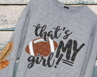 Football Mom SVG, That's My Girl SVG, football daughter shirt digital image, cut file Dxf Png, Handwritten font with JAGGED letter style