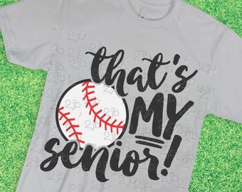 Baseball SVG, That's My Senior SVG, baseball mom svg, baseball dad svg, baseball shirt image, sublimation, DXf PNG, No NUMBERs INClUDED