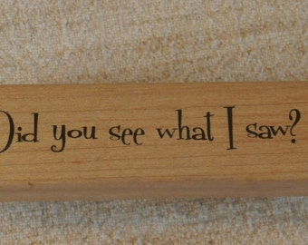 Did You See What I Saw, A & B Sunday Int, Wooden Back Stamper ABPO2