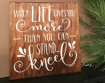 """When Life Gives You More Than You Can Stand-Kneel / Wood Sign / Stained Wood /Inspirational Prayer Sign  /Rustic Country Decor / 12"""" X 12"""""""