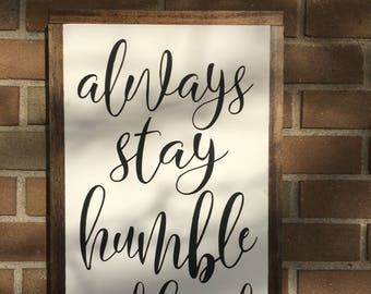 Wooden Sign - Always Stay Humble and Kind - 13 x 20 - Farmhouse Style - Rustic Country - Hand painted Framed Sign