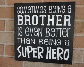 Sometimes Being a Big Brother Is Even Better Than Being A SUPER HERO - Wood Sign / Brothers sign Black Home Decor / Boy's Room 12 x 12