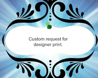 Custom request for Designer print