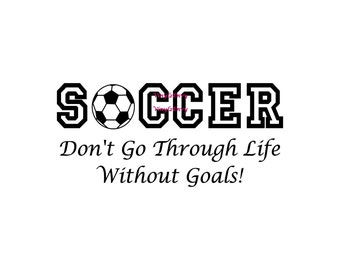 Soccer Don't Go Through Life Without Goals - Wall Decal - Vinyl Wall Decals, Wall Sticker, Soccer Wall Decal, Soccer Gift
