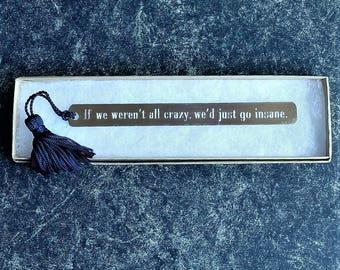 "Pewter Bookmark: ""If we weren't all crazy, we'd just go insane."" - Jimmy Buffett"