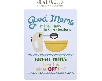 Good Moms Let Their Kids Lick the Beaters Cross Stitch Pattern Instant Download