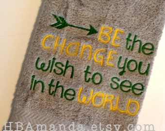 BE THE CHANGE You Wish To See In The World embroidery hand towel  - Choose 2 thread colors