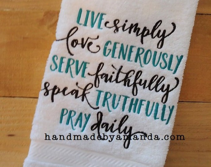 Live Simply Love Generoulsy Serve Faithfully Speak Truthfully Pray Daily - Quote hand Towel - Kitchen Towel or Bathroom Hand Towel