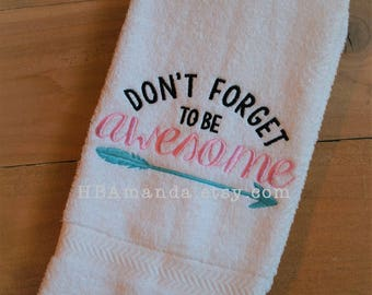 Don't forget to be AWESOME - Kitchen or bath hand towel - Funny Monogram Gift towel